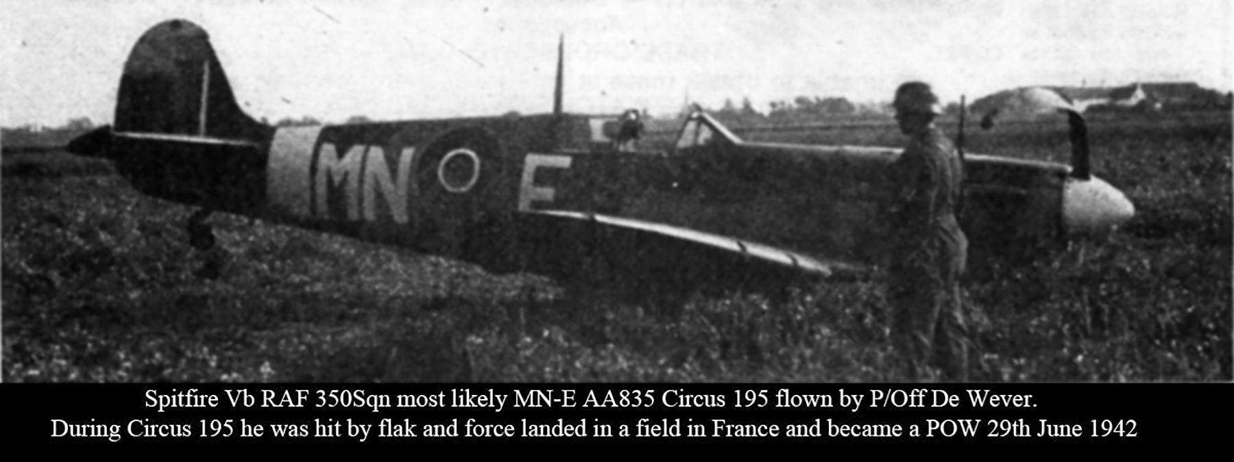 Spitfire MkVb RAF 350Sqn MNE AA835 Circus 195 De Wever POW shot down by flak 29th June 1942 01